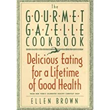 The Gourmet Gazelle Cookbook: Delicious Eating for a Lifetime of Good Health