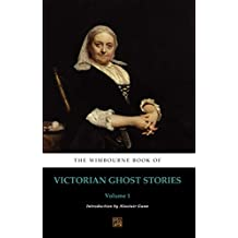 The Wimbourne Book of Victorian Ghost Stories (Annotated): Volume 1