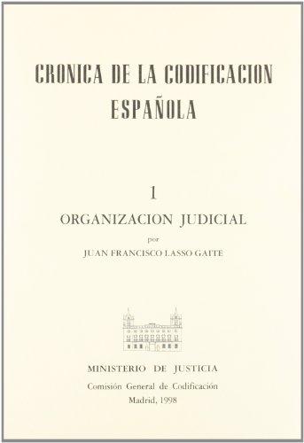 Crónica de la codificación española I. organización judicial por J.F. Lasso Gaite