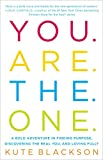 You Are the One: A Bold Adventure in Finding Purpose, Discovering the Real You, and Loving Fully