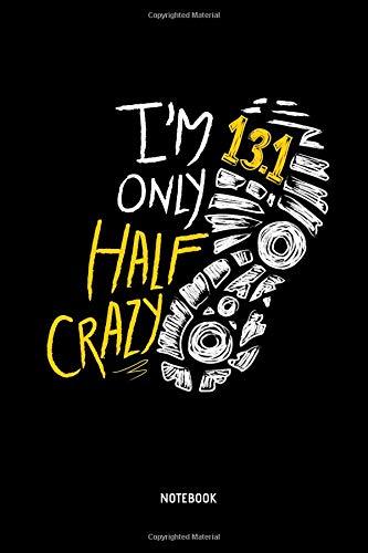 I'm Only Half Crazy - Notebook: Half Marathon Journal / Notebook (Dot Grid). Funny Half Marathon Training Accessories & Novelty Marathon Runner & Marathoner Finisher Gift Idea. - Boy Crazy Girls T-shirt