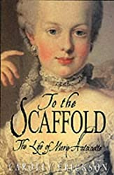 To the Scaffold: Life of Marie Antoinette