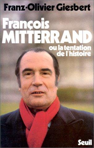 François Mitterrand ou la Tentation de l'histoire