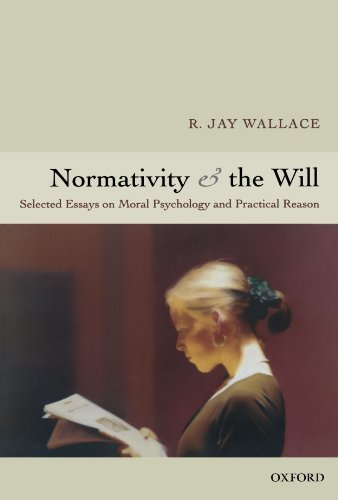 Normativity and the Will: Selected Papers on Moral Psychology and Practical Reason: Selected Essays on Moral Psychology and Practical Reason por R. Jay Wallace
