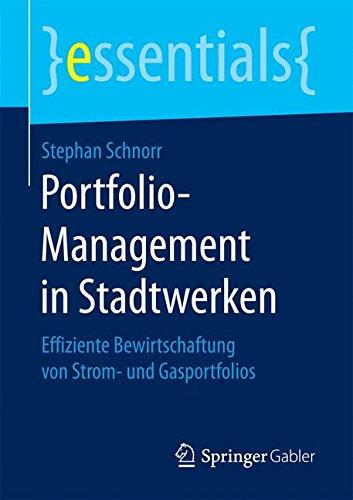 Portfolio-Management in Stadtwerken: Effiziente Bewirtschaftung von Strom- und Gasportfolios (essentials) (Essential Portfolio)