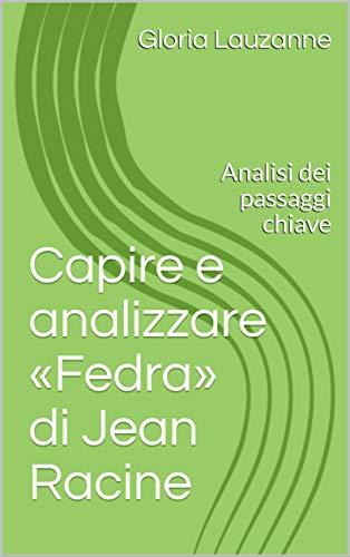 Capire E Analizzare «fedra» Di Jean Racine: Analisi Dei Passaggi Chiave por Gloria Lauzanne Gratis