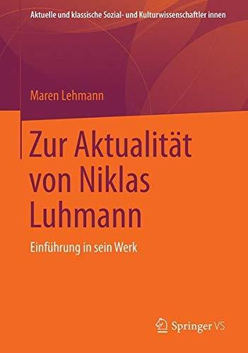 Zur Aktualität von Niklas Luhmann: Einführung in sein Werk (Aktuelle und klassische Sozial- und Kulturwissenschaftler innen)