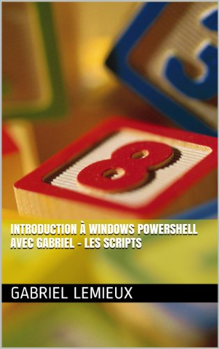 Introduction à Windows PowerShell avec Gabriel - Les scripts par Gabriel Lemieux