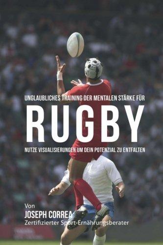 Unglaubliches Training der mentalen Starke fur Rugby: Nutze Visualisierungen um dein Potenzial zu entfalten por Joseph Correa (Zertifizierter Meditationslehrer)