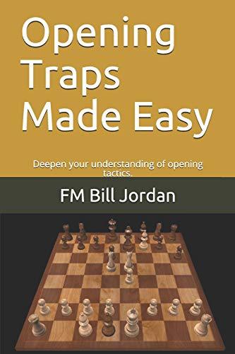Opening Traps Made Easy: Deepen your understanding of opening tactics. (Chess, Band 1)