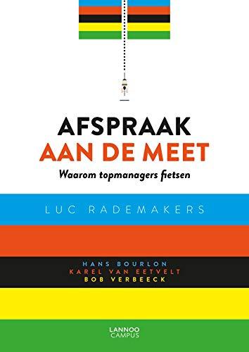 Afspraak aan de meet: Waarom topmanagers fietsen (Dutch Edition)