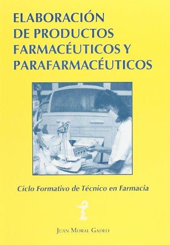 Elaboración de productos farmacéuticos y parafarmacéuticos: ciclo formativo de grado medio de técnico en farmacia por Juan Moral Gadeo