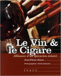 Le Vin et le Cigare : Alliances d'un épicurien éclairé de Jean-Pierre Alaux ,David Nakache (Photographies) ( 26 octobre 2006 )