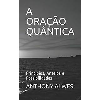A ORAÇÃO QUÂNTICA: Princípios, Anseios e Possibilidades