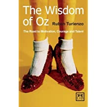Wisdom of Oz The: The Road to Motivation, Courage and Talent by Ruben Turienzo(2011-06-01)