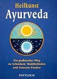 Heilkunst Ayurveda/Ein praktischer Weg zu Schoenheit, Wohlbefinden und inneren Frieden