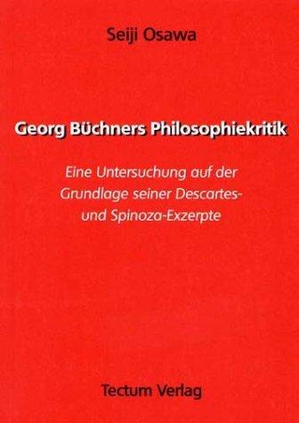 Georg Büchners Philosophiekritik. Eine Untersuchung auf der Grundlage seiner Descartes- und Spinoza-Exzerpte by Seiji Osawa (1999-11-04)