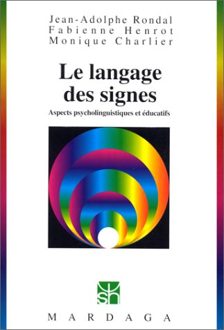 Le Langage des signes : Aspects psycholinguistiques et éducatifs, 2e édition