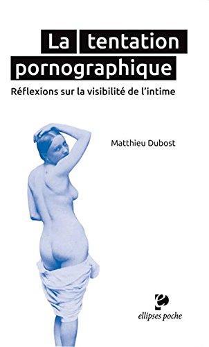 La tentation pornographique : Réflexions sur la visibilité de l'intime par Matthieu Dubost