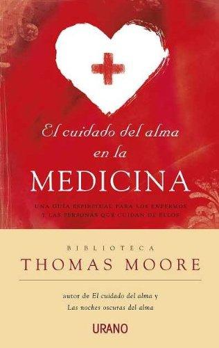 El cuidado del alma en la medicina: Una guía espiritual para los enfermos y las personas que cuidan de ellos (Crecimiento personal) por Thomas Moore