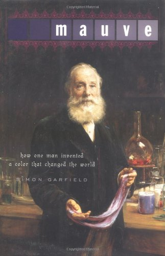 Mauve: How One Man Invented a Color That Changed the World: How One Man Invented a Colour That Changed the World por Simon Garfield