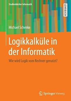 Logikkalküle in der Informatik: Wie wird Logik vom Rechner genutzt? par [Schenke, Michael]
