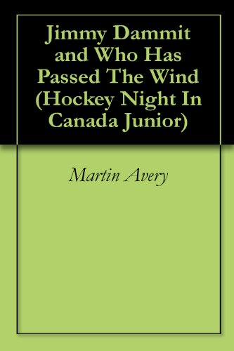 Jimmy Dammit and Who Has Passed The Wind (Hockey Night In Canada Junior Book 1)