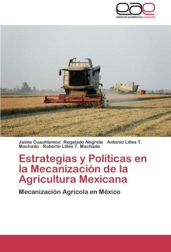 Estrategias y Políticas en la Mecanización de la Agricultura Mexicana: Mecanización Agricola en México