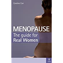 Menopause: The Guide for Real Women