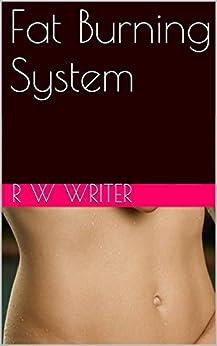 Fat Burning System (English Edition) de [Writer, R W]
