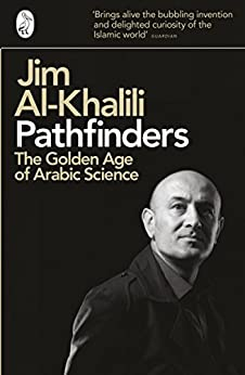Pathfinders: The Golden Age of Arabic Science by [Al-Khalili, Jim]