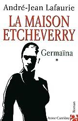 La Maison Etcheverry, tome 1 : Germaina