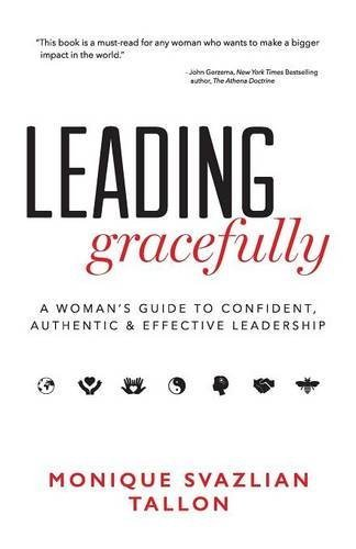 Leading Gracefully: A Woman's Guide to Confident, Authentic & Effective Leadership by Monique Svazlian Tallon (2016-03-01)