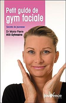 Petit guide de gym faciale par [Hill-Sylvestre, Marie-Pierre]