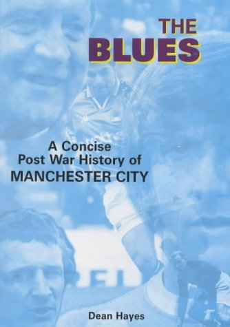 The Blues, The: A Concise Post War History of Manchester City -