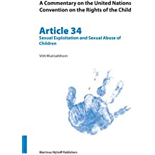 A Commentary on the United Nations Convention on the Rights of the Child, Article 34: Sexual Exploitation and Sexual Abuse of Children (CRC Commentary, Band 34)