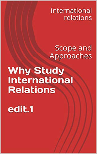 Why Study International Relations edit 1: Scope and Approaches (unit)