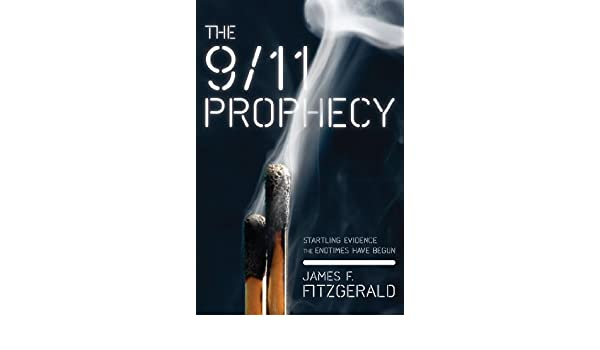 The 9/11 Prophecy. Startling Evidence the Endtimes Have Begun