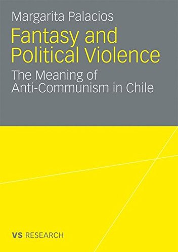 Fantasy and Political Violence: The Meaning of Anticommunism in Chile (German and English Edition)