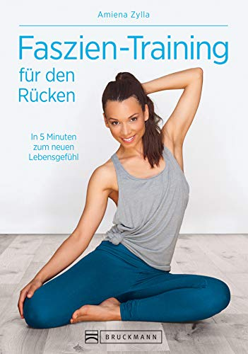 Faszien - Training für den Rücken: In 5 Minuten zum neuen Lebensgefühl
