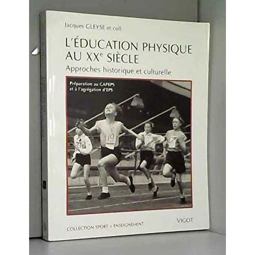 L'EDUCATION PHYSIQUE AU XXEME SIECLE. Approches historique et culturelle