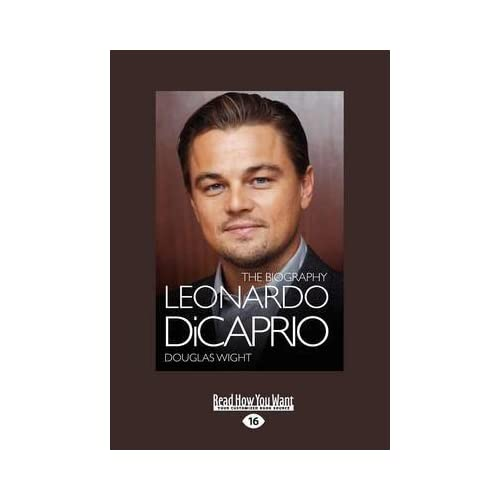 [Leonardo Dicaprio: The Biography] (By: Douglas Wight) [published: October, 2012]