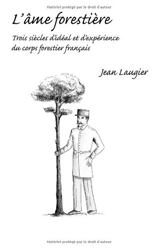 L'âme forestière : Trois siècles d'idéal et d'expérience du corps forestier français par Jean Laugier