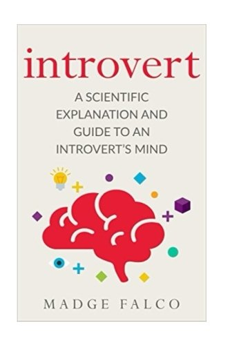 Introvert: A Scientific Explanation and Guide to an Introvert's Mind