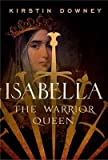 By Kirstin Downey ( Author ) [ Isabella: The Warrior Queen By Nov-2015 Paperback
