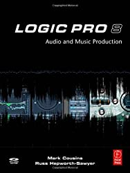 Logic Pro 8: Audio and Music Production 1st (first) Edition by Cousins, Mark, Hepworth-Sawyer, Russ published by Focal Press (2008)