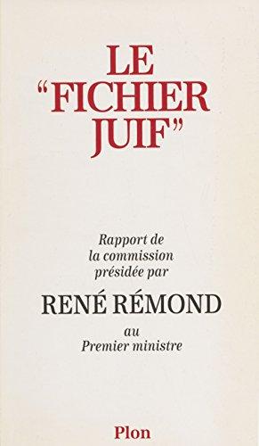 Le Fichier juif: Rapport de la commission présidée par René Rémond au Premier ministre