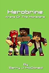 Herobrine Arena Of The Monsters (Monster Series) (Volume 6) by Barry J McDonald (2014-11-07)