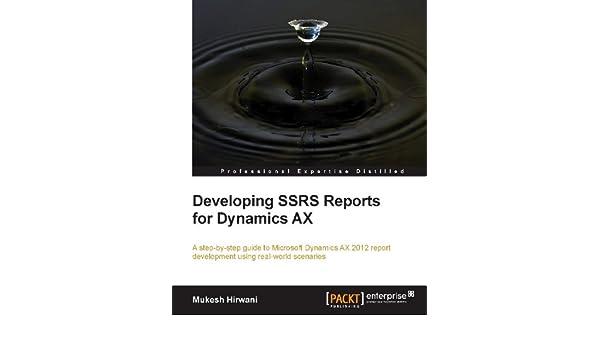 Developing SSRS Reports for Dynamics AX eBook: Mukesh Hirwani