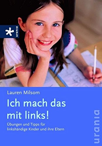 ks!: Übungen und Tipps für linkshändige Kinder und ihre Eltern (Dinge Für Linkshänder)